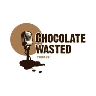 Chocolate Wasted Podcast