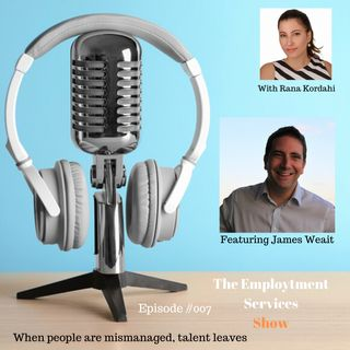 When People are Mismanaged, Talent Leaves - With James Weait #007