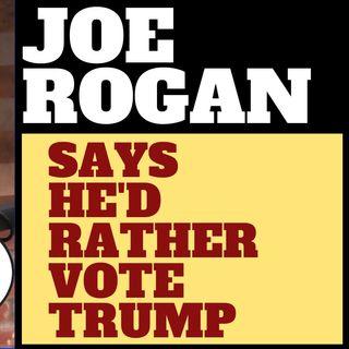 JOE ROGAN WOULD VOTE FOR TRUMP OVER BIDEN