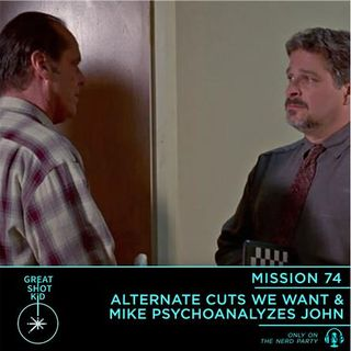 Alternate Cuts We Want & Mike Psychoanalyzes John