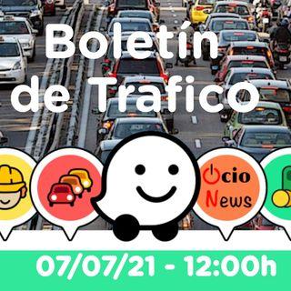 Boletín de trafico 🚗 07/07/21 - 12:00h