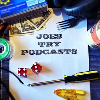 Ep 7 - Joes Try An Advice Podcast