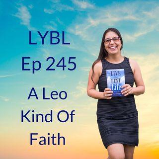 Ep 245 - A Leo Kind Of Faith