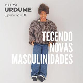 Podcast URDUME #1 - Tecendo Novas Masculinidades