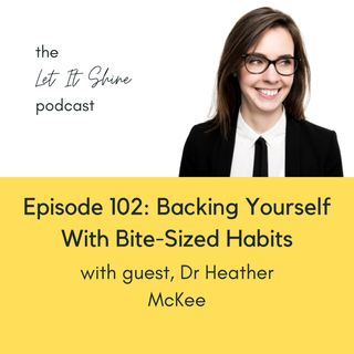 Episode 102: Backing Yourself With Bite-Sized Habits, With Dr. Heather McKee