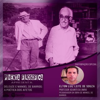 Episódio 12: Deleuze e Manoel de Barros: A Poética dos Afetos (Participação Elton Luiz  de Souza).