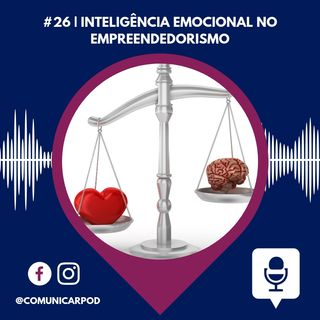ComunicarPod #26 |  Inteligência emocional no empreendedorismo