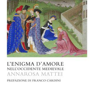 """Annarosa Mattei """"L'enigma d'amore nell'Occidente Medievale"""""""