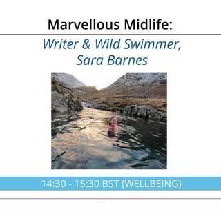 Writer and Wild Swimmer Sara Barnes on Marvellous Midlife with Laura Shuckburgh