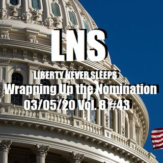 Wrapping Up the Nomination 03/05/20 Vol. 8 #43