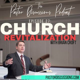 Episode 27: The One On Pastoring Church Revitalization