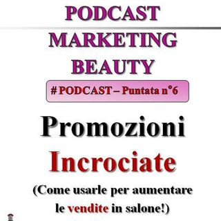 Promozioni incrociate! Come usarle per aumentare le vendite in salone (Podcast Marketing Beauty - 6)...
