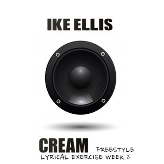IKE Ellis | Cream Freestyle | Lyrical Exercise