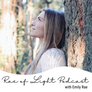 Rae of Light Podcast with Emily Rae