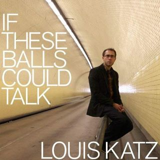 #339: If These Balls Could Talk (an album commentary with @LouisKatz)