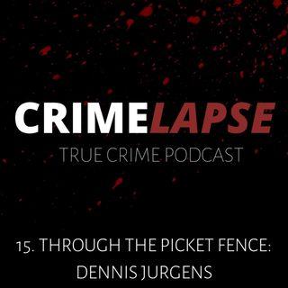 Episode 15: Through The Picket Fence: Dennis Jurgens