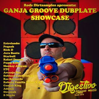 Programa Digestivo #158 - Ganja Groove Dubplate Showcase