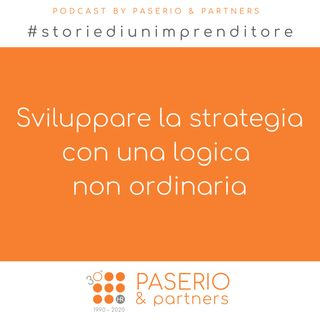 Ep.3 - Sviluppare la strategia con una logica non ordinaria | Storie di un imprenditore