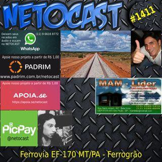 NETOCAST 1411 DE 08/04/2021 - Ferrovia EF-170 – MT PA - Ferrogrão