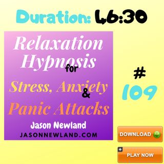 """#109 Relaxation Hypnosis for Stress, Anxiety & Panic Attacks - """"DEEP RELAXATION  SLEEP"""" - (Jason Newland) (12th March 2020)"""