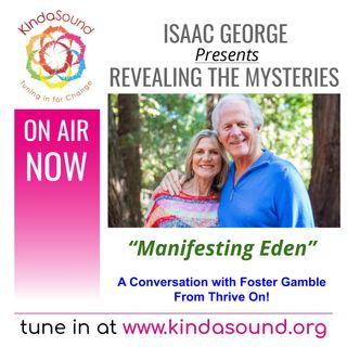 Manifesting Eden - A Conversation with Foster Gamble of Thrive On! | Revealing the Mysteries with Isaac George