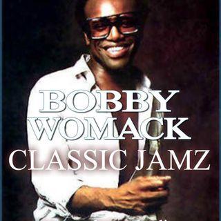 Classic Jamz *Bobby Womack Tribute* 7-28-18