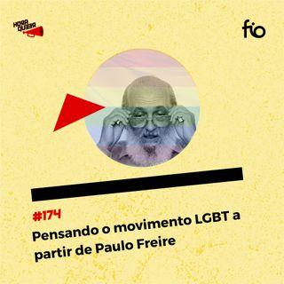 #174 HORA QUEER – PENSANDO O MOVIMENTO LGBT A PARTIR DE PAULO FREIRE
