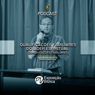 Qualificações Familiares do Lider Espiritual - David Merkh