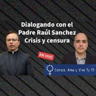 Episodio 447: 🎙Dialogando con el Padre Raúl Sanchez👍Crisis y Censura 🤫 En Vivo con Luis Roman