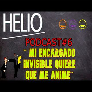 HELIO PODCAST 6 - MI ENCARGADO INVISIBLE QUIERE QUE ME ANIME