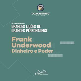 Frank Underwood - Dinheiro e Poder