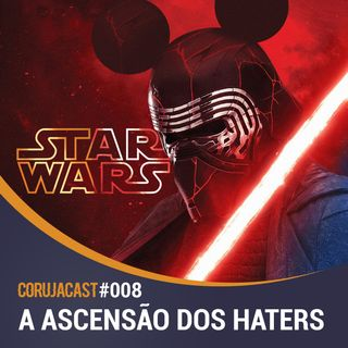 Corujacast #008 Star Wars Episódio IX – A Ascensão dos Haters