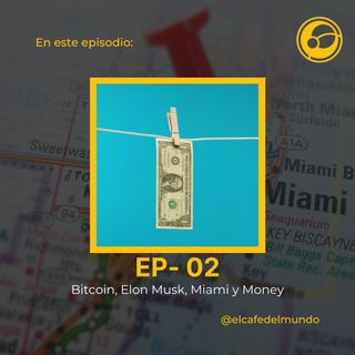 Episodio 2 | Bitcoin, Elon Musk, Miami y Money