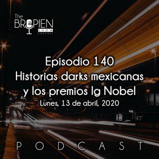 140 - Bropien - Historias darks mexicanas y los premios Ig Nobel