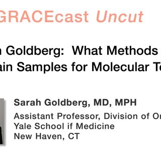 Dr. Sarah Goldberg: What Methods Do I Use to Obtain Samples for Molecular Testing?