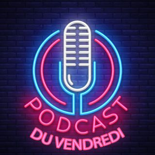 EP01 : Podcast du Vendredi