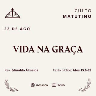 Vida na Graça (Atos 15.6-35) - Rev Edinaldo Almeida