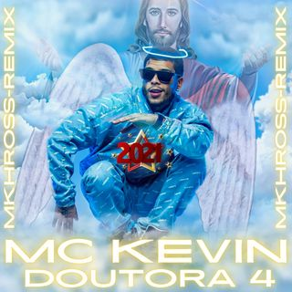 MC Kevin - Doutora 4 (MKHROSS-REMIX) 2K21