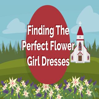 Finding The Perfect Flower Girl Dresses