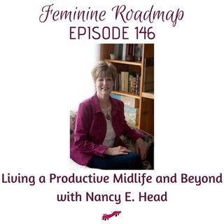 FR Ep #146 Living a Productive Midlife and Beyond with Nancy E Head