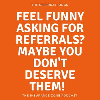 Feel Funny Asking for Referrals? Maybe You Don't Deserve Them