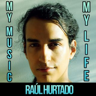 My Music, My Life - Raúl Hurtado