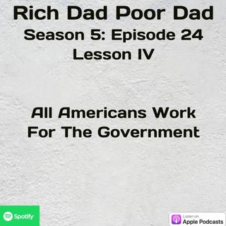 Rich Dad Poor Dad | S5 - E24 | Lesson IV | All Americans Work For The Government