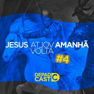 DEPADCAST #04 - Jesus Volta Amanhã