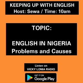 KEEPING UP WITH ENGLISH: Problems In Nigerian English Pronounciation
