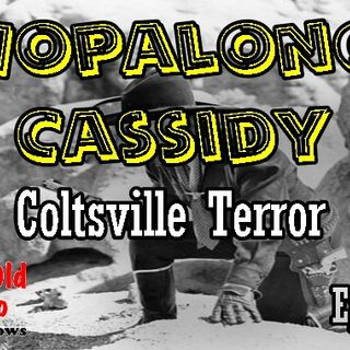 Hopalong Cassidy, Coltsville Terror Episode 1  | Good Old Radio #HopalongCassidy #oldtimeradio