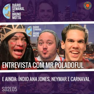 DS_S02E05 - 11 de Março - Entrevista com Mr Poladoful, Índia Ana Jones, Eric Jaquin e Carnaval