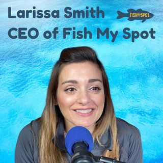 The CEO of Fish My Spot, Larissa Smith Talks About Her Entrepreneurial Journey