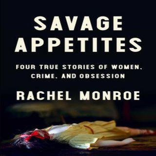 Rachel Monroe - Savage Appetites