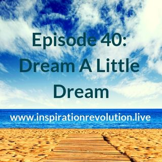 Episode 40 - Dream a Little Dream 🌈